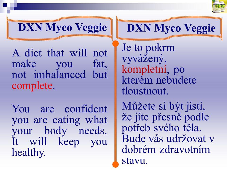 A diet that will not make you fat, not imbalanced but complete. DXN Myco Veggie Je to pokrm vyvážený, kompletní, po kterém nebudete tloustnout. Můžete