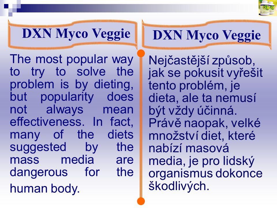 DXN Myco Veggie Nejčastější způsob, jak se pokusit vyřešit tento problém, je dieta, ale ta nemusí být vždy účinná. Právě naopak, velké množství diet,