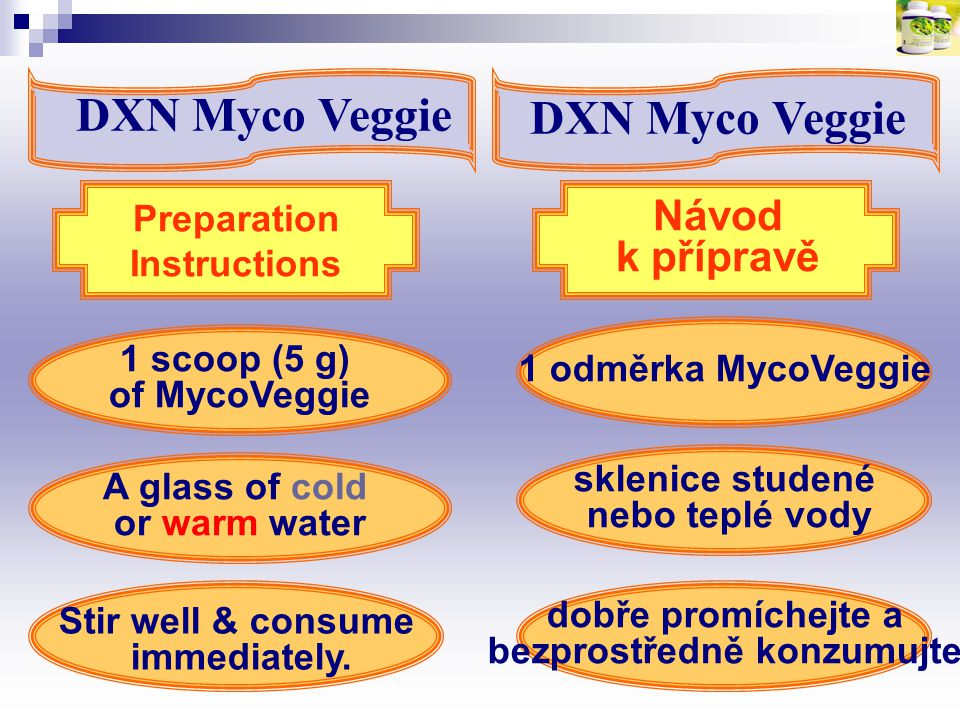1 odměrka MycoVeggie 1 scoop (5 g) of MycoVeggie Stir well & consume immediately. Preparation Instructions A glass of cold or warm water sklenice stud