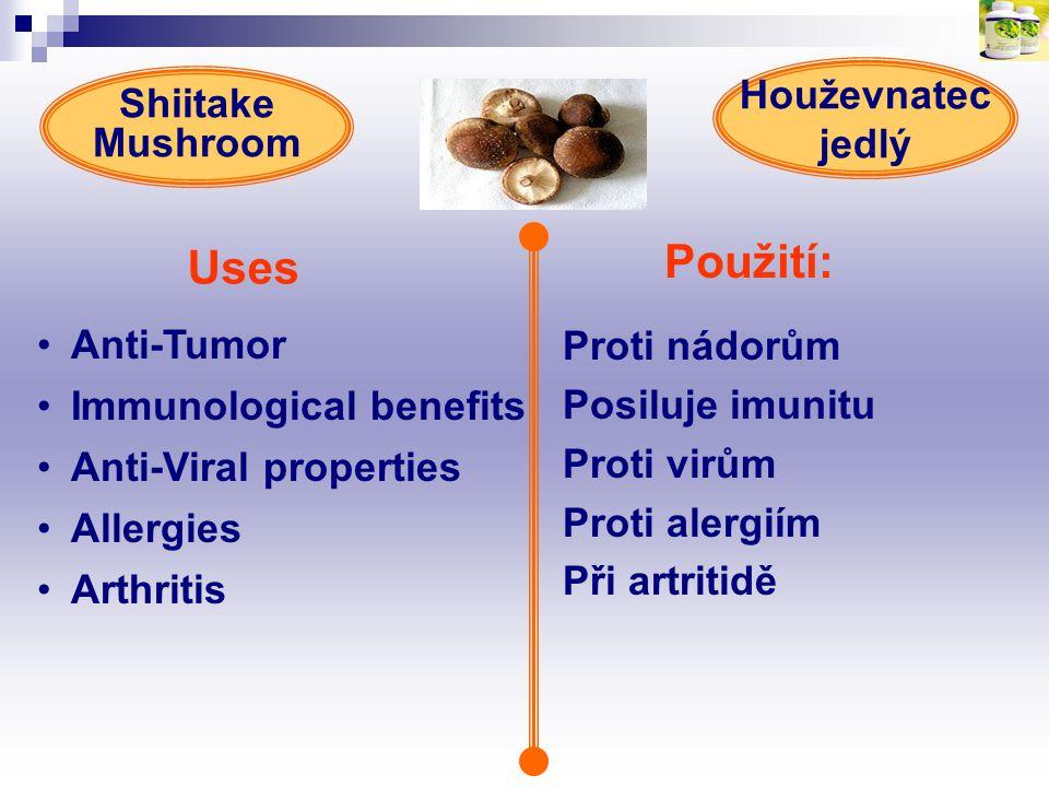 Použití: Uses Anti-Tumor Immunological benefits Anti-Viral properties Allergies Arthritis Proti nádorům Posiluje imunitu Proti virům Proti alergiím Př