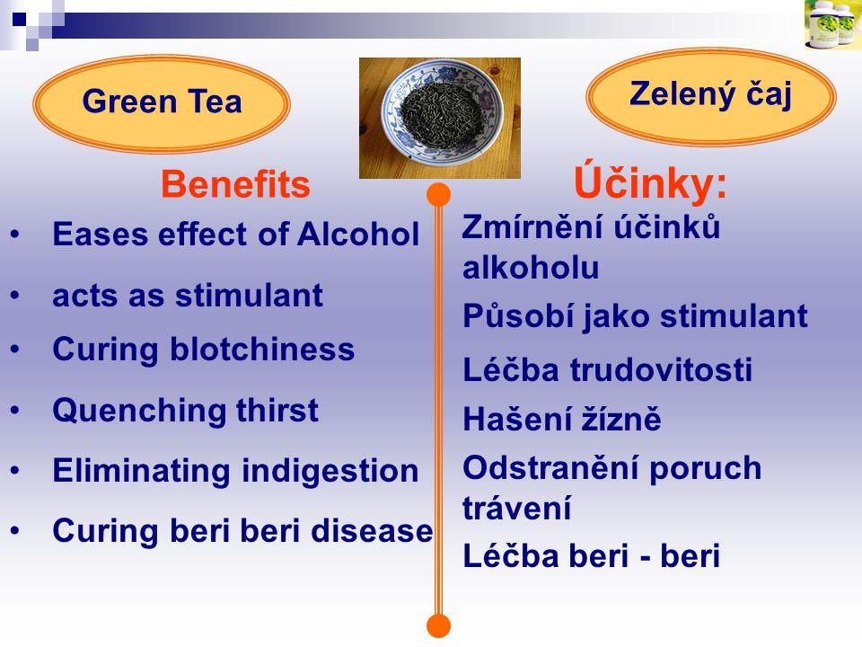 Účinky: Benefits Zmírnění účinků alkoholu Působí jako stimulant Léčba trudovitosti Hašení žízně Odstranění poruch trávení Léčba beri - beri Green Tea