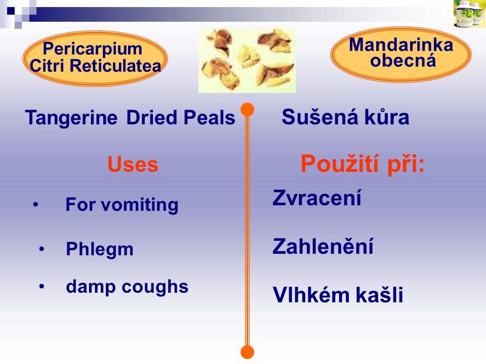 Použití při: Uses Zvracení Zahlenění Vlhkém kašli Mandarinka obecná For vomiting Phlegm damp coughs Pericarpium Citri Reticulatea Tangerine Dried Peal