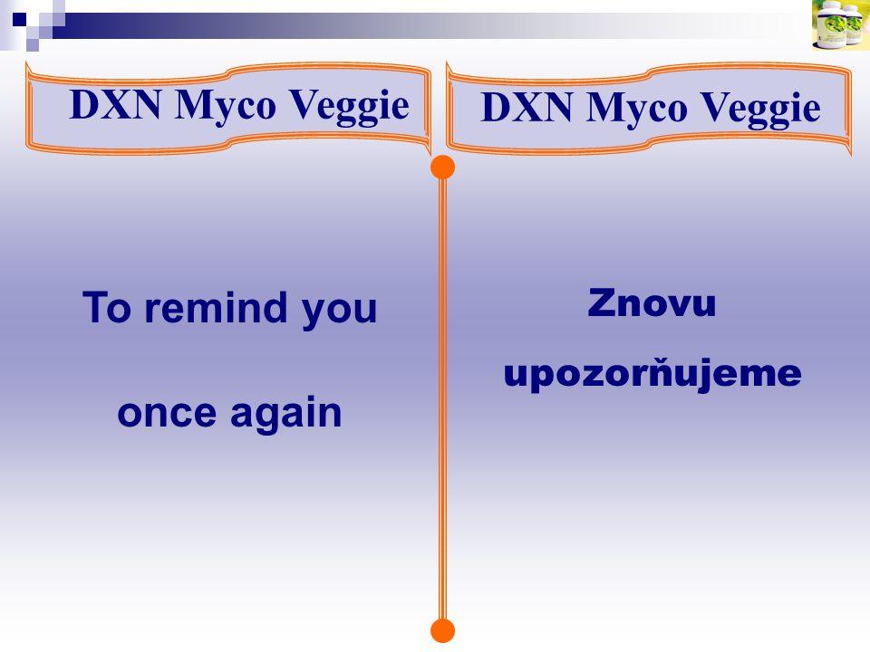 DXN Myco Veggie Znovu upozorňujeme To remind you once again