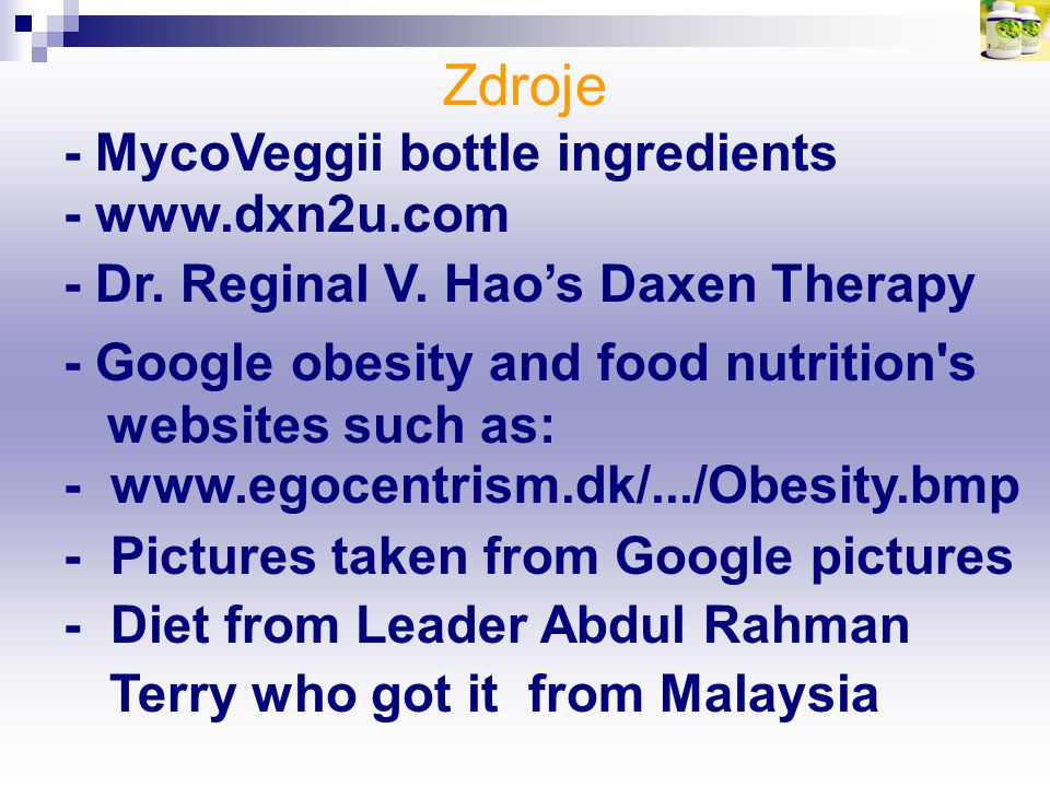 Zdroje - www.egocentrism.dk/.../Obesity.bmp - Dr. Reginal V. Hao's Daxen Therapy - MycoVeggii bottle ingredients - Google obesity and food nutrition's