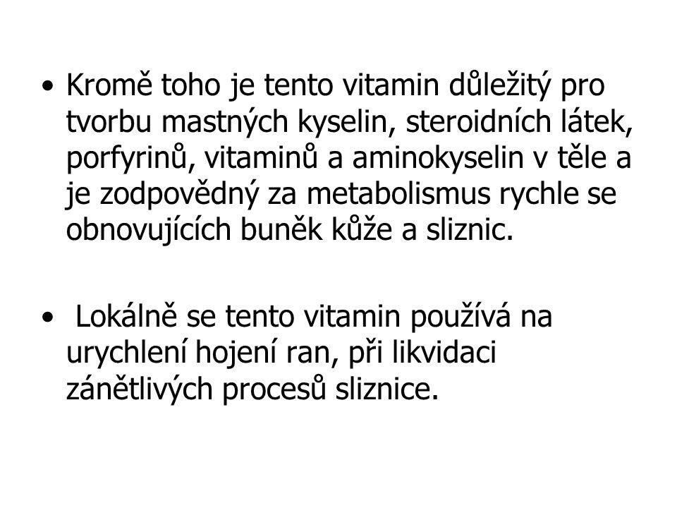 Kromě toho je tento vitamin důležitý pro tvorbu mastných kyselin, steroidních látek, porfyrinů, vitaminů a aminokyselin v těle a je zodpovědný za meta