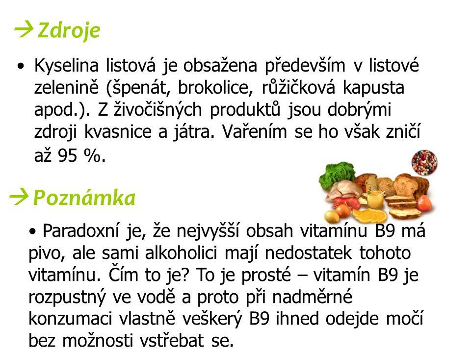  Zdroje Kyselina listová je obsažena především v listové zelenině (špenát, brokolice, růžičková kapusta apod.). Z živočišných produktů jsou dobrými z