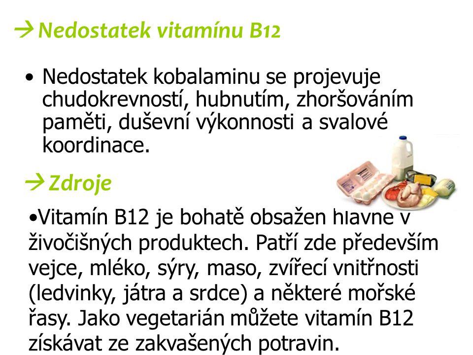  Nedostatek vitamínu B12 Nedostatek kobalaminu se projevuje chudokrevností, hubnutím, zhoršováním paměti, duševní výkonnosti a svalové koordinace. 