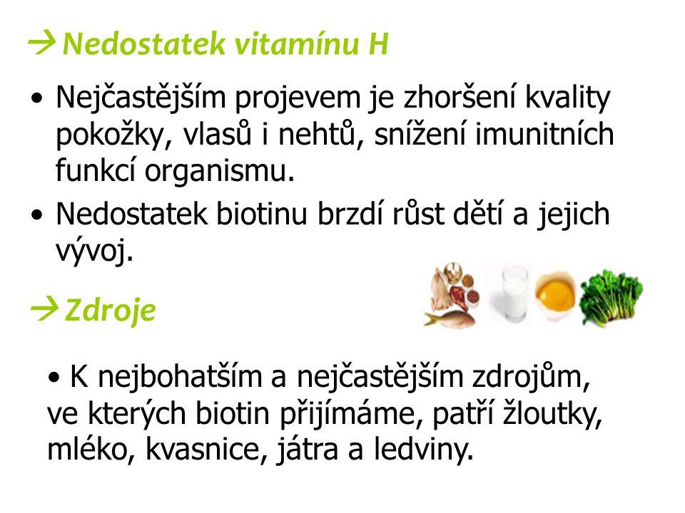  Nedostatek vitamínu H Nejčastějším projevem je zhoršení kvality pokožky, vlasů i nehtů, snížení imunitních funkcí organismu. Nedostatek biotinu brzd