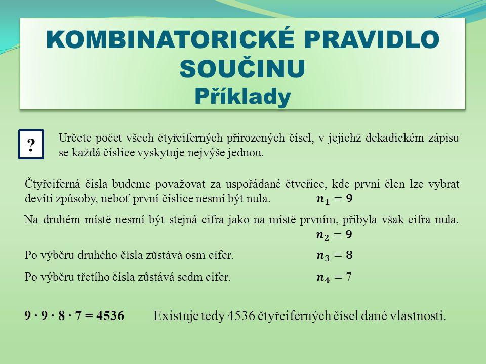 KOMBINATORICKÉ PRAVIDLO SOUČINU Příklady KOMBINATORICKÉ PRAVIDLO SOUČINU Příklady Určete počet všech čtyřciferných přirozených čísel, v jejichž dekadi