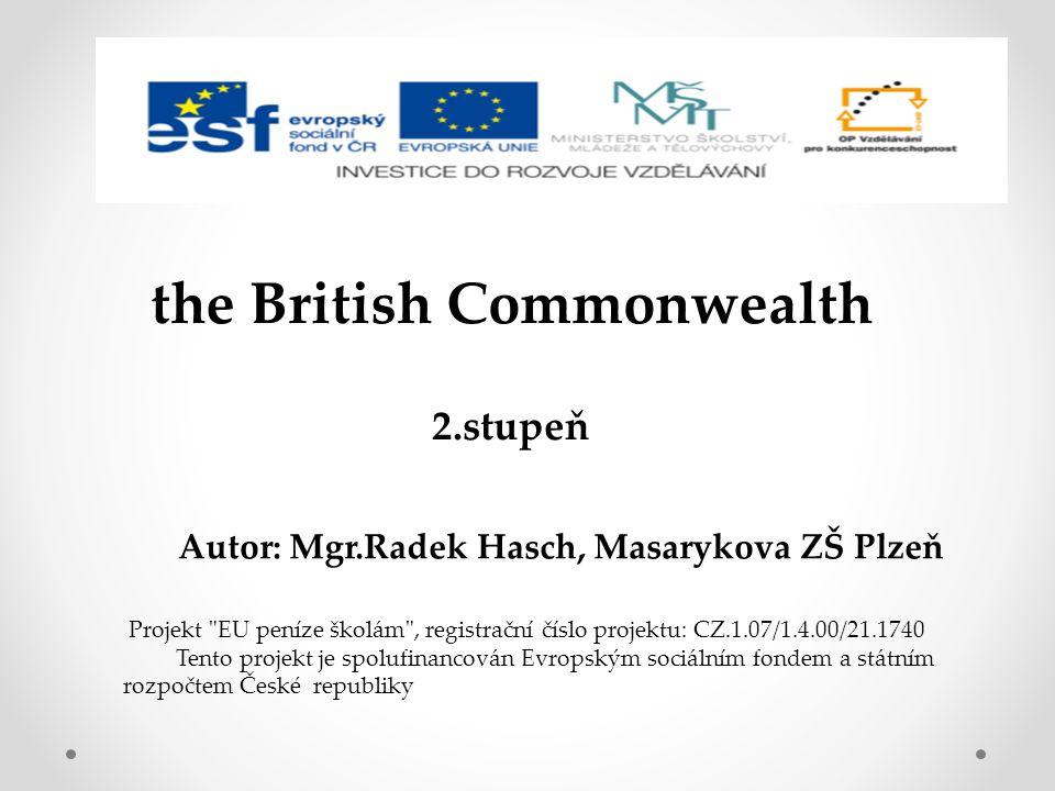 2.stupeň Autor: Mgr.Radek Hasch, Masarykova ZŠ Plzeň the British Commonwealth Projekt