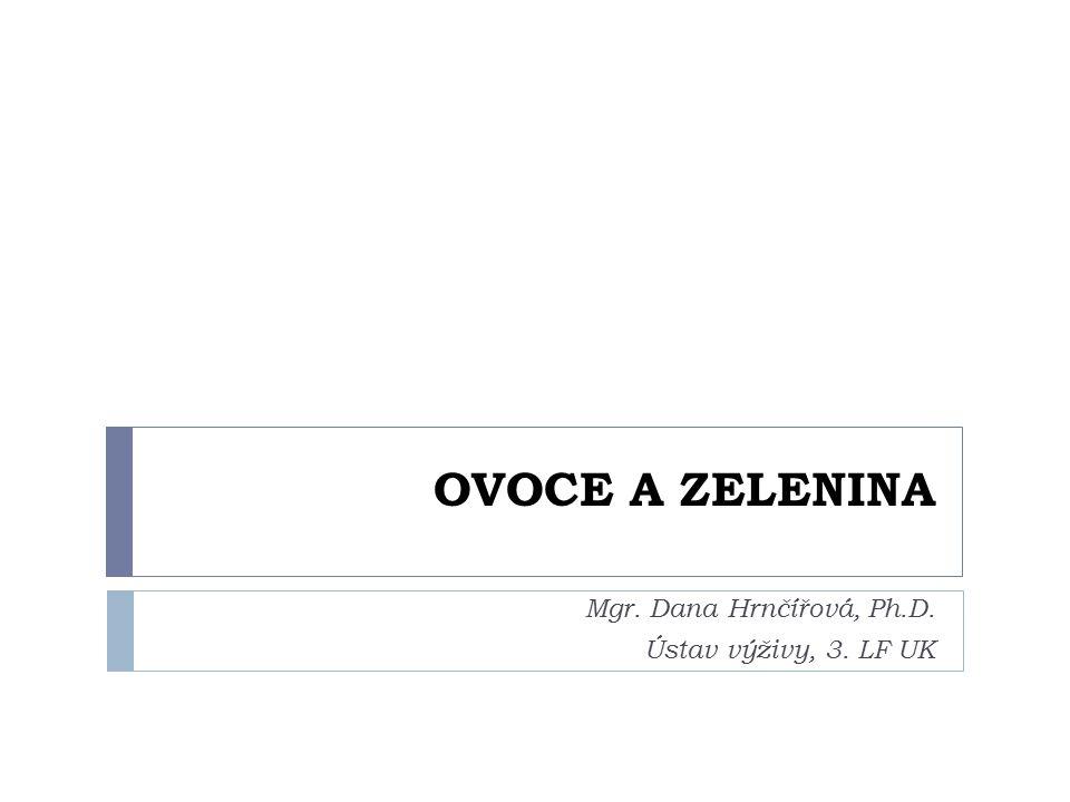 OVOCE A ZELENINA Mgr. Dana Hrnčířová, Ph.D. Ústav výživy, 3. LF UK