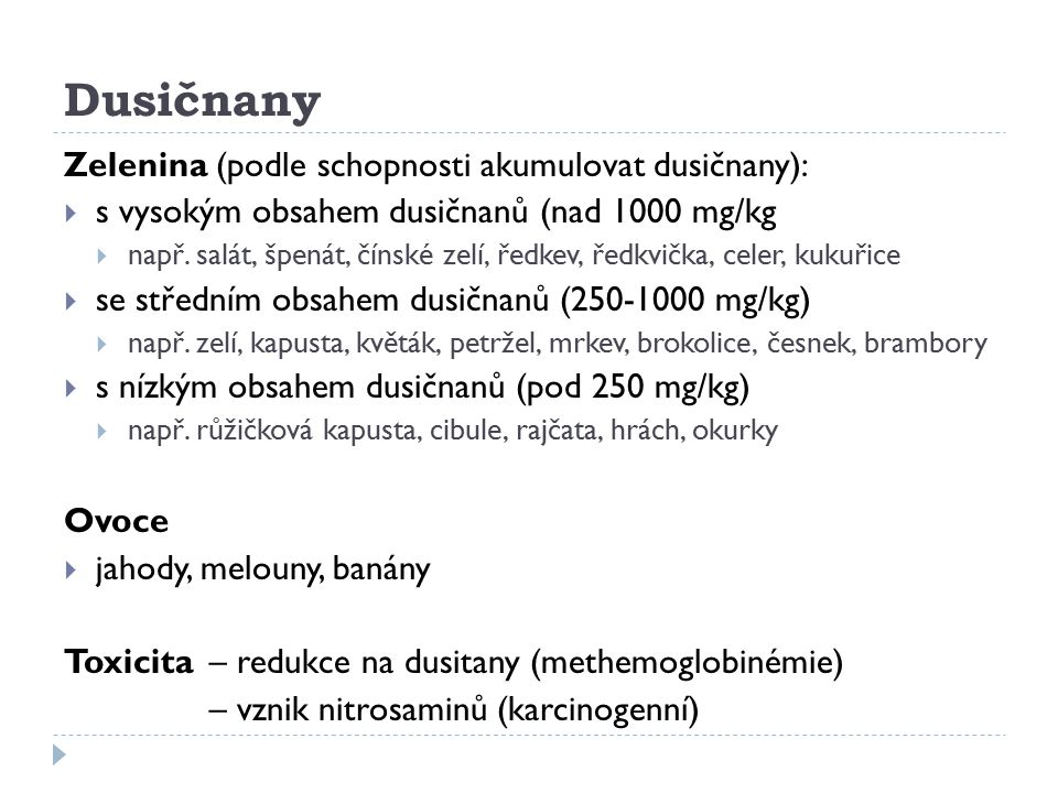Dusičnany Zelenina (podle schopnosti akumulovat dusičnany):  s vysokým obsahem dusičnanů (nad 1000 mg/kg  např. salát, špenát, čínské zelí, ředkev,