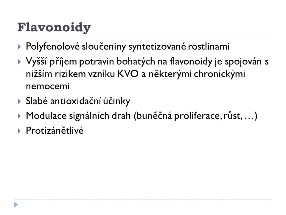 Flavonoidy  Polyfenolové sloučeniny syntetizované rostlinami  Vyšší příjem potravin bohatých na flavonoidy je spojován s nižším rizikem vzniku KVO a