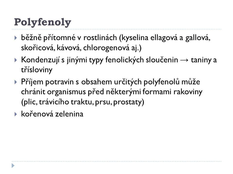 Lignany  Rostlinné polyfenoly  Ve stravě jako prekurzory  Zdroj: lněné semínko, semena, celozrnné výrobky, luštěniny, ovoce, zelenina  Slabá estrogenní aktivita (fytoestrogeny)  Slabé inhibitory rakovinotvorných procesů (estrogen dependentní rakovina (prsa, vaječníky, prostata, děloha)  možný přínos v prevenci osteoporózy a KVO (+ podpůrný účinek dalších bioaktivních sloučenin?)