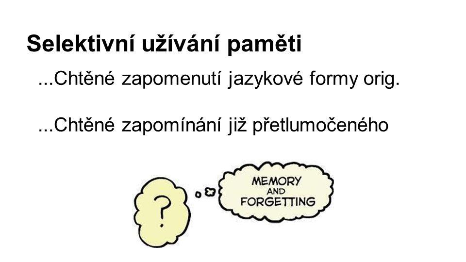 Selektivní užívání paměti...Chtěné zapomenutí jazykové formy orig....Chtěné zapomínání již přetlumočeného