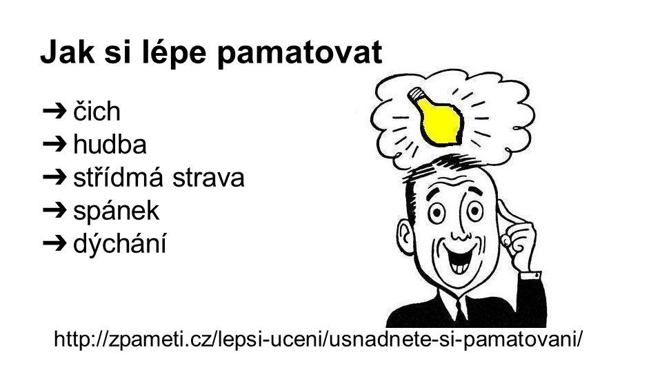 Jak si lépe pamatovat ➔ čich ➔ hudba ➔ střídmá strava ➔ spánek ➔ dýchání http://zpameti.cz/lepsi-uceni/usnadnete-si-pamatovani/