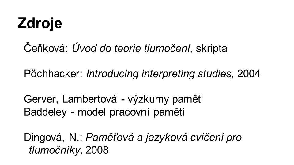 Zdroje Čeňková: Úvod do teorie tlumočení, skripta Pöchhacker: Introducing interpreting studies, 2004 Gerver, Lambertová - výzkumy paměti Baddeley - mo