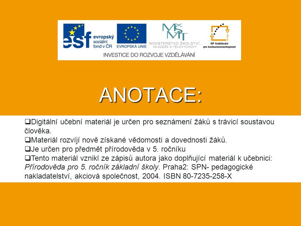 ANOTACE:  Digitální učební materiál je určen pro seznámení žáků s trávicí soustavou člověka.