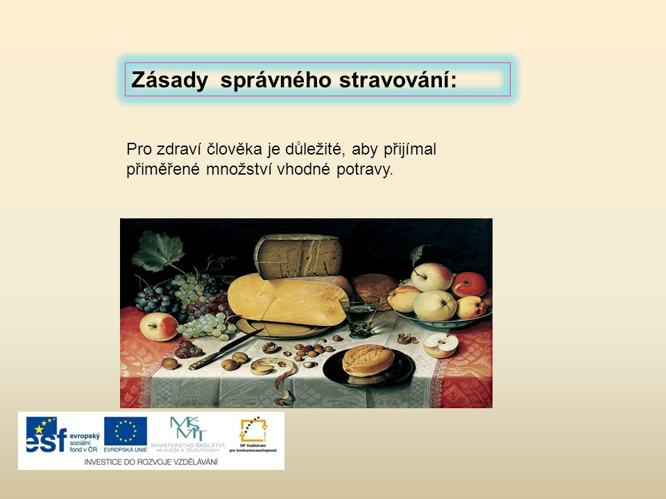 Pro zdraví člověka je důležité, aby přijímal přiměřené množství vhodné potravy.