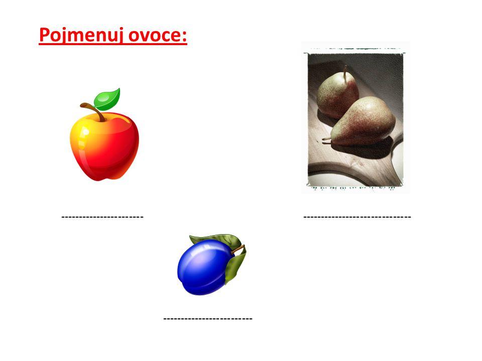 Pojmenuj ovoce: ----------------------- ------------------------------ -------------------------