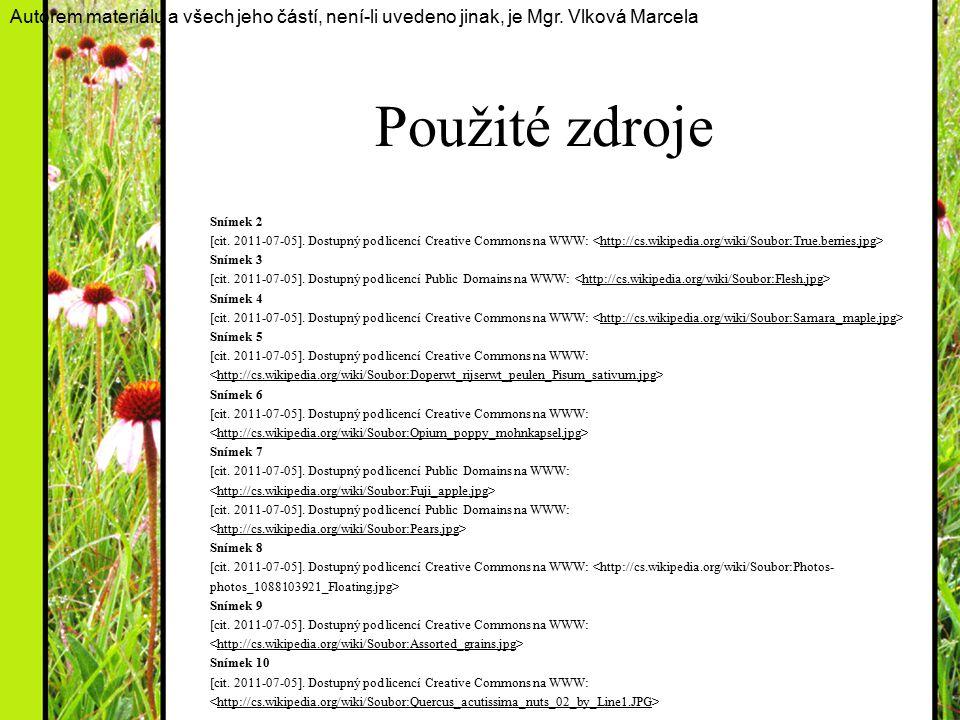 Použité zdroje Snímek 2 [cit. 2011-07-05]. Dostupný pod licencí Creative Commons na WWW: Snímek 3 [cit. 2011-07-05]. Dostupný pod licencí Public Domai