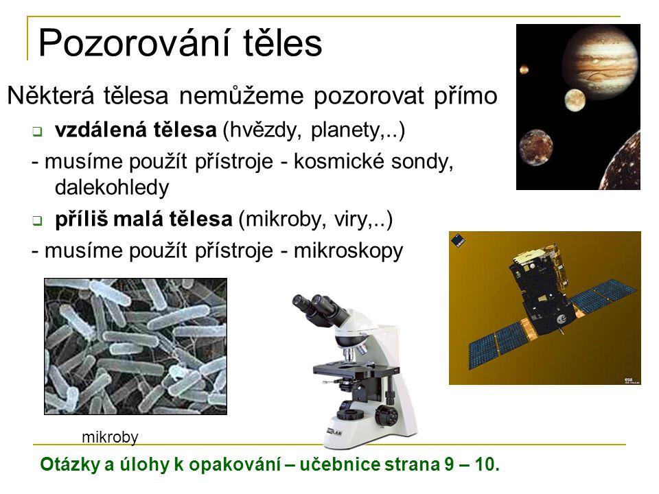 Pozorování těles Některá tělesa nemůžeme pozorovat přímo  vzdálená tělesa (hvězdy, planety,..) - musíme použít přístroje - kosmické sondy, dalekohled