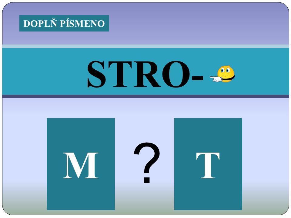 STRO- TM ? DOPLŇ PÍSMENO