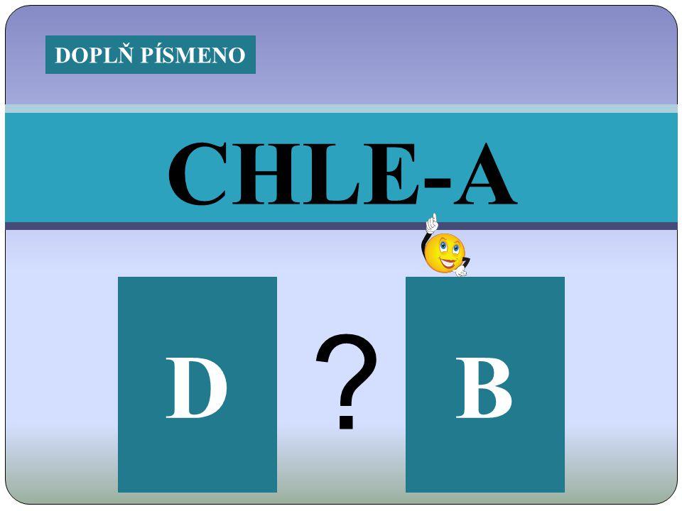 CHLE-A DB ? DOPLŇ PÍSMENO