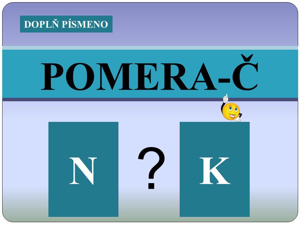 POMERA-Č KN ? DOPLŇ PÍSMENO