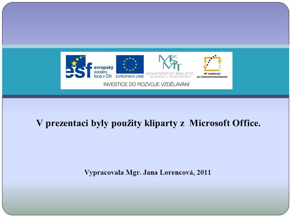 V prezentaci byly použity kliparty z Microsoft Office. Vypracovala Mgr. Jana Lorencová, 2011