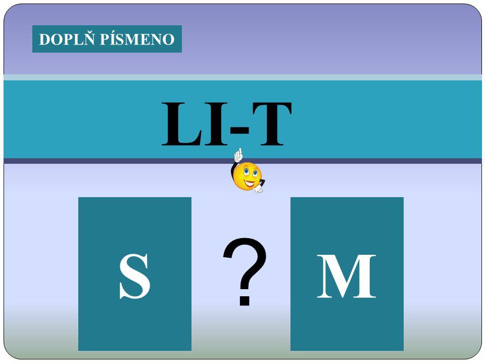 LI-T MS ? DOPLŇ PÍSMENO