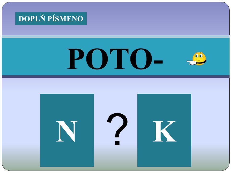 POTO- NK ? DOPLŇ PÍSMENO