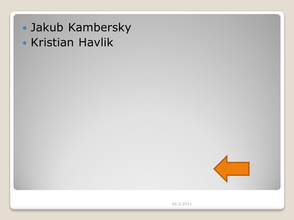 26.5.2011 Jakub Kambersky Kristian Havlik