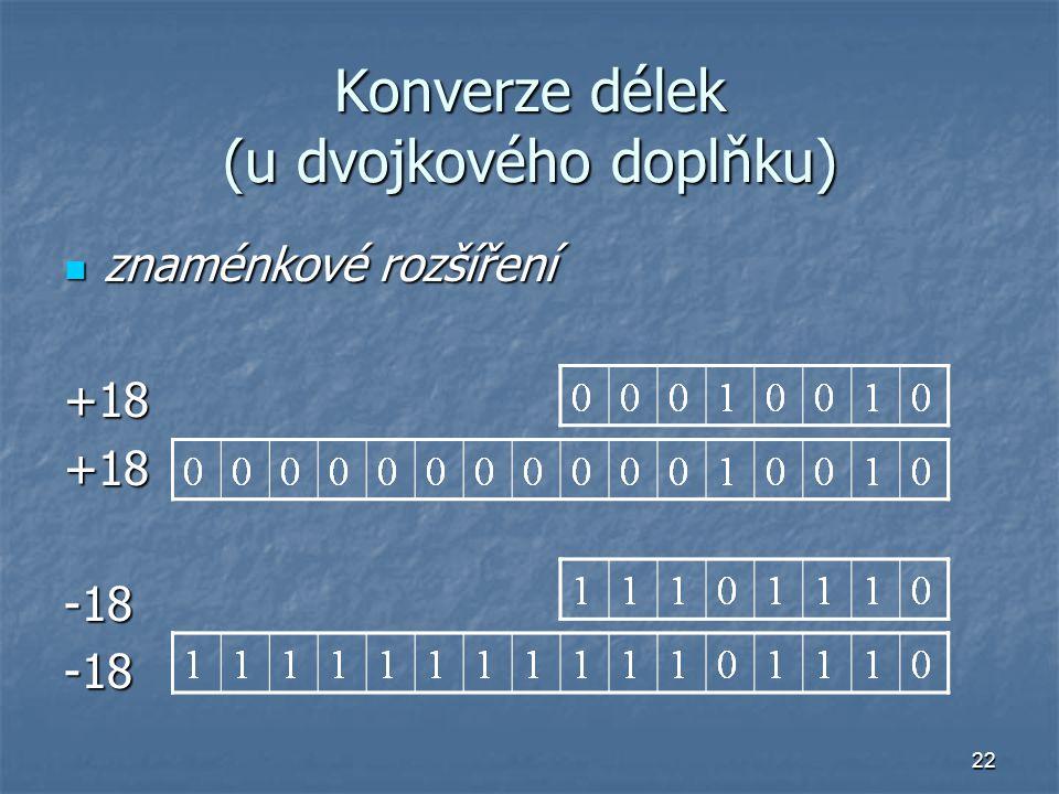22 Konverze délek (u dvojkového doplňku) znaménkové rozšíření znaménkové rozšíření+18+18-18-18