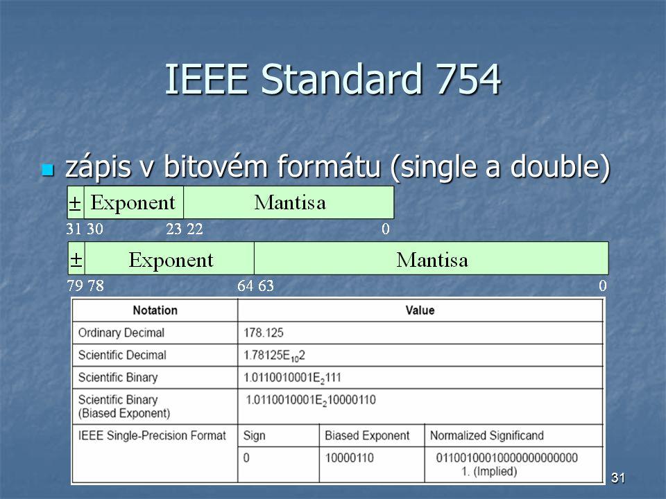31 IEEE Standard 754 zápis v bitovém formátu (single a double) zápis v bitovém formátu (single a double)