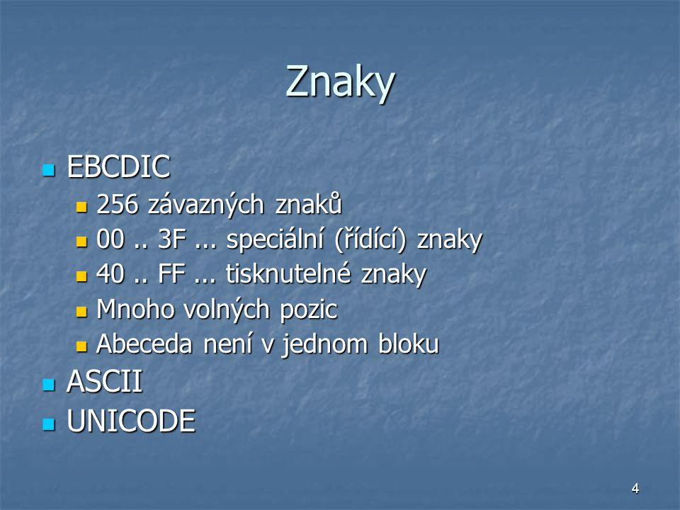 4 Znaky EBCDIC EBCDIC 256 závazných znaků 256 závazných znaků 00.. 3F... speciální (řídící) znaky 00.. 3F... speciální (řídící) znaky 40.. FF... tiskn