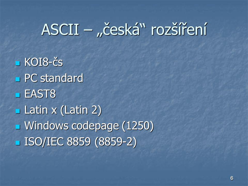 """6 ASCII – """"česká rozšíření KOI8-čs KOI8-čs PC standard PC standard EAST8 EAST8 Latin x (Latin 2) Latin x (Latin 2) Windows codepage (1250) Windows codepage (1250) ISO/IEC 8859 (8859-2) ISO/IEC 8859 (8859-2)"""