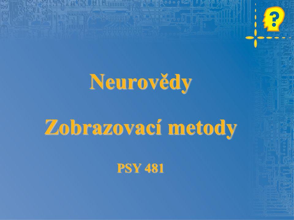 Neurovědy Zobrazovací metody PSY 481