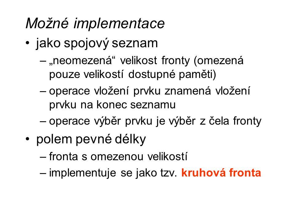 Použití zásobníku ( v této implementaci): TZasob *zas; zas = init(); push(zas,3); push(zas,4); pop(zas); zrus(zas); free(zas);