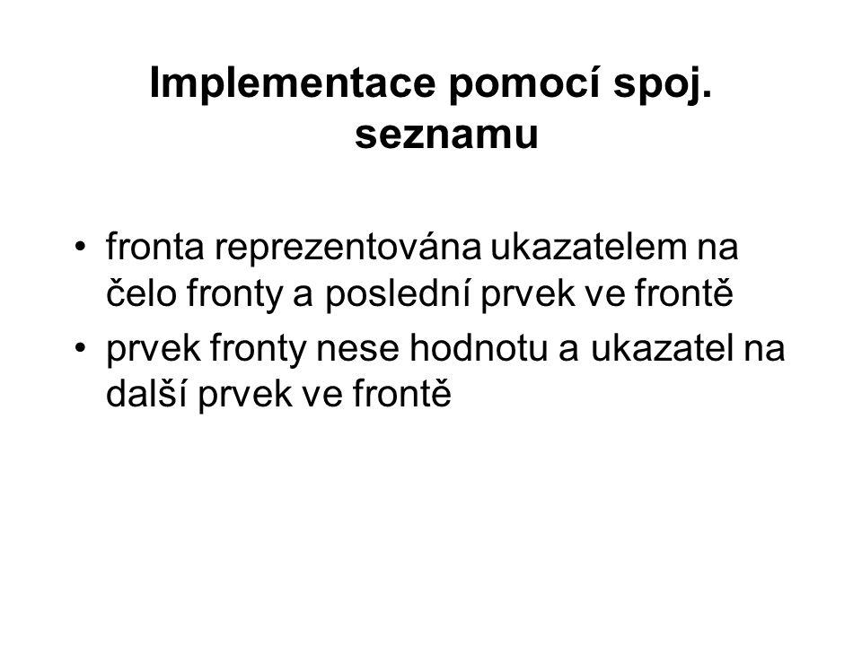 void zrus(TFronta2 *f) { free(f->pole); } Poznámka: implementace pomocí pole, které by se zvětšovalo dynamicky při zaplnění fronty, by byla mírně komplikovaná.