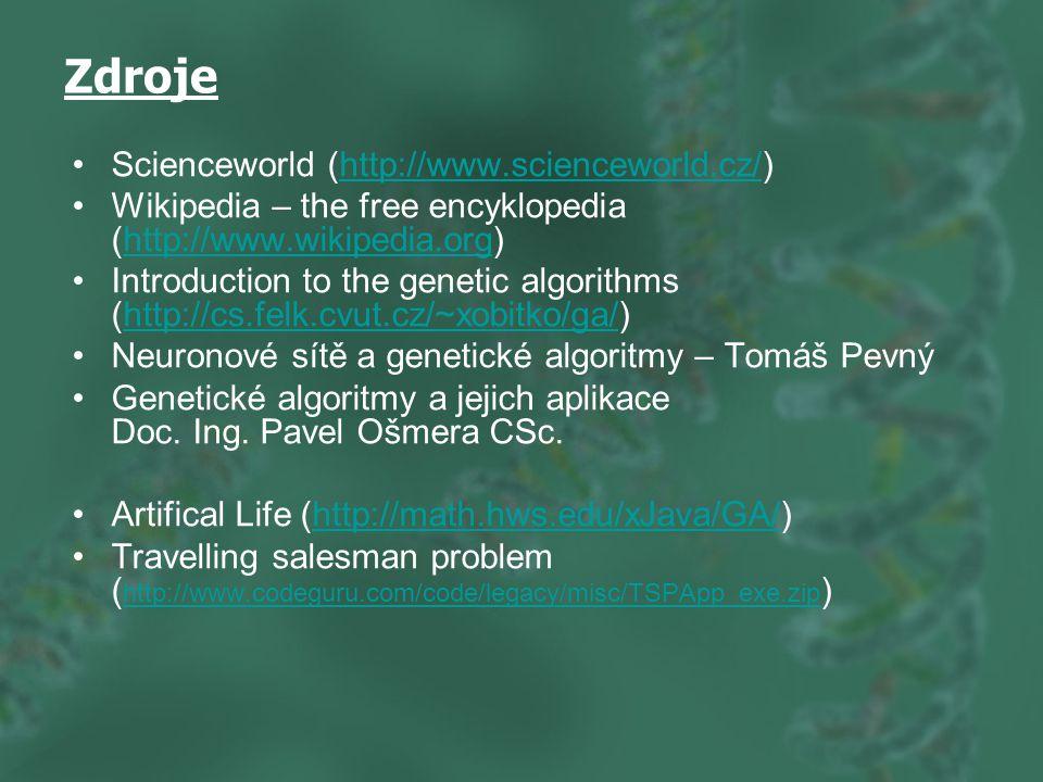 Zdroje Scienceworld (http://www.scienceworld.cz/)http://www.scienceworld.cz/ Wikipedia – the free encyklopedia (http://www.wikipedia.org)http://www.wikipedia.org Introduction to the genetic algorithms (http://cs.felk.cvut.cz/~xobitko/ga/)http://cs.felk.cvut.cz/~xobitko/ga/ Neuronové sítě a genetické algoritmy – Tomáš Pevný Genetické algoritmy a jejich aplikace Doc.