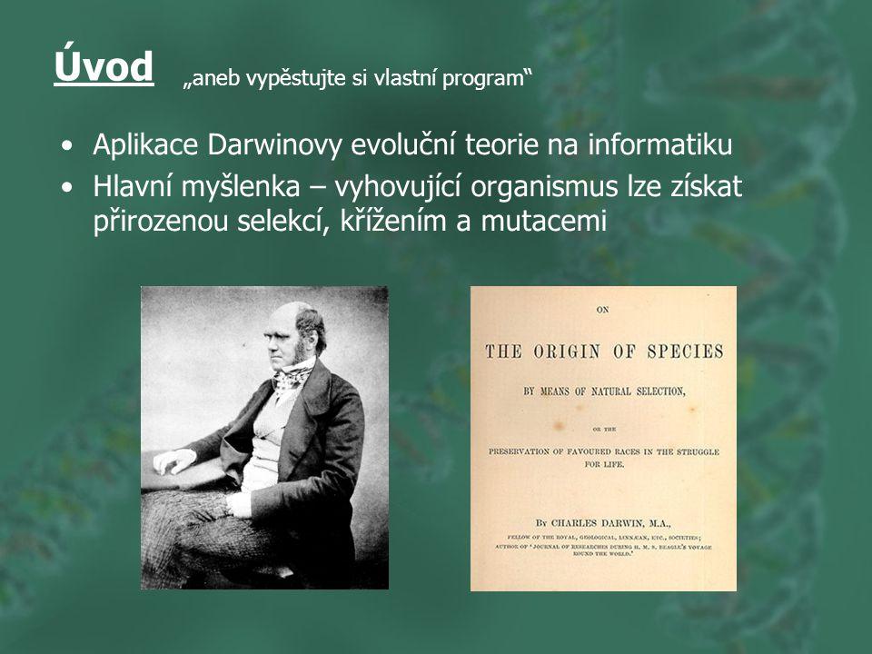 """Úvod Aplikace Darwinovy evoluční teorie na informatiku Hlavní myšlenka – vyhovující organismus lze získat přirozenou selekcí, křížením a mutacemi """"aneb vypěstujte si vlastní program"""