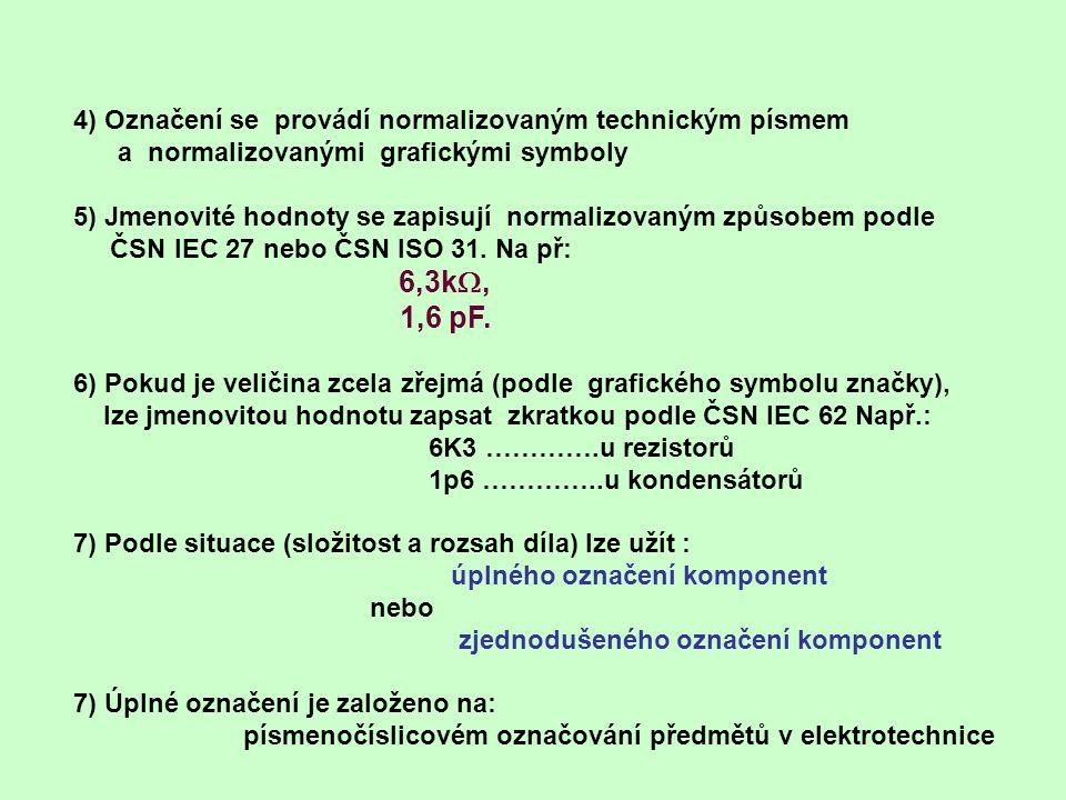 4) Označení se provádí normalizovaným technickým písmem a normalizovanými grafickými symboly 5) Jmenovité hodnoty se zapisují normalizovaným způsobem