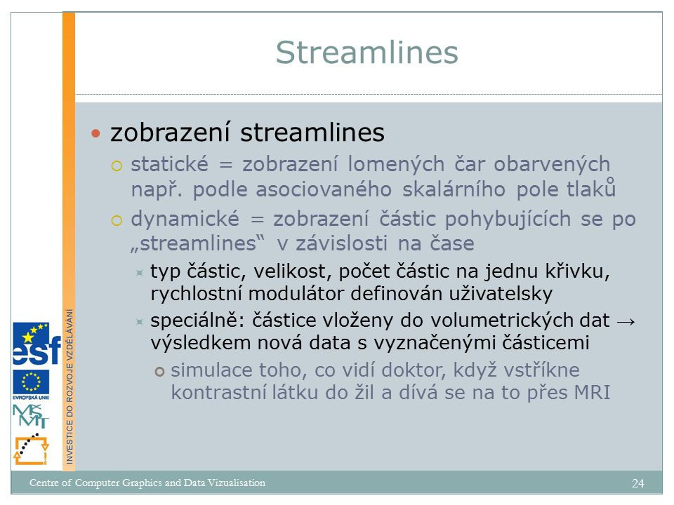 zobrazení streamlines  statické = zobrazení lomených čar obarvených např.