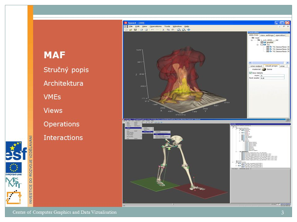 MAF – Multimod Application Framework  http://www.openmaf.org  C++ framework pro rapidní vývoj vizualizačních aplikací  crossplatform (Windows, Linux) založeno na VTK (Kitware Inc.) integruje další specializační knihovny  wxWidget, ITK, Crypto++, XerxesC, Curl Stručný popis Centre of Computer Graphics and Data Vizualisation 4