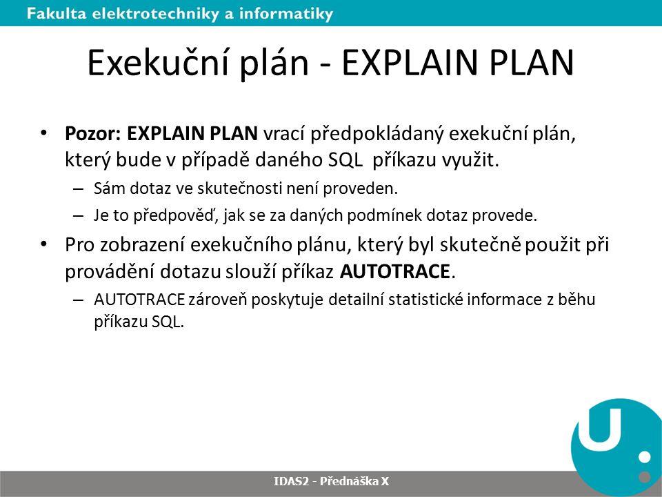 Exekuční plán - EXPLAIN PLAN Pozor: EXPLAIN PLAN vrací předpokládaný exekuční plán, který bude v případě daného SQL příkazu využit. – Sám dotaz ve sku