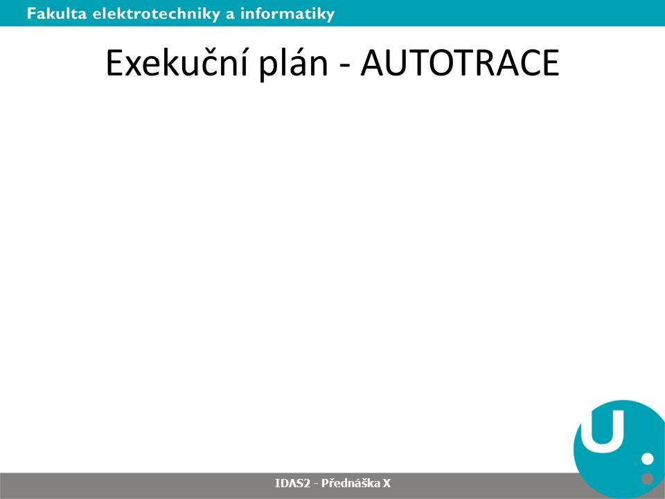 Exekuční plán - AUTOTRACE IDAS2 - Přednáška X