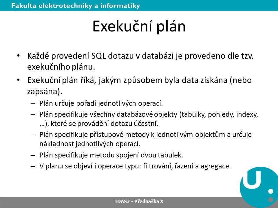 Exekuční plán Každé provedení SQL dotazu v databázi je provedeno dle tzv. exekučního plánu. Exekuční plán říká, jakým způsobem byla data získána (nebo