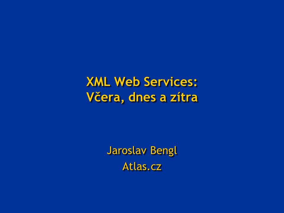 XML Web Services: Včera, dnes a zítra Jaroslav Bengl Atlas.cz Atlas.cz