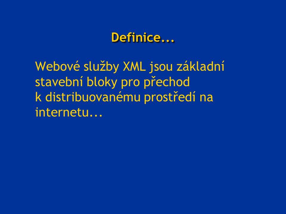 Definice...Definice... Webové služby XML jsou základní stavební bloky pro přechod k distribuovanému prostředí na internetu...